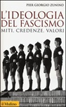 L'ideologia del fascismo. Miti, credenze, valori nella stabilizzazione del regime