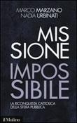 Missione impossibile. La riconquista cattolica della sfera pubblica Libro di  Marco Marzano, Nadia Urbinati