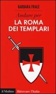 Andare per la Roma dei templari Libro di  Barbara Frale