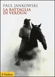 La battaglia di Verdun Libro di  Paul Jankowski