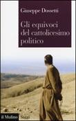 Gli equivoci del cattolicesimo politico Libro di  Giuseppe Dossetti