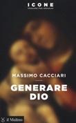 Generare Dio Libro di  Massimo Cacciari
