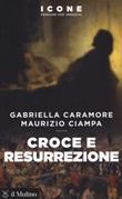 Croce e resurrezione Libro di  Gabriella Caramore, Maurizio Ciampa