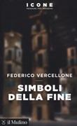 Simboli della fine Libro di  Federico Vercellone