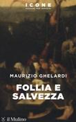 Follia e salvezza Libro di  Maurizio Ghelardi