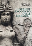 Il grande racconto delle religioni. Ediz. a colori Libro di  Giovanni Filoramo