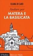 Andare per Matera e la Basilicata Libro di Di Caro Eliana