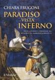 Paradiso vista Inferno. Buon governo e tirannide nel Medioevo di Ambrogio Lorenzetti. Ediz. a colori Libro di  Chiara Frugoni