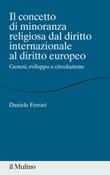 Il concetto di minoranza religiosa dal diritto internazionale al diritto europeo. Genesi, sviluppo e circolazione Libro di  Daniele Ferrari