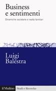 Business e sentimenti. Dinamiche societarie e realtà familiari Libro di  Luigi Balestra