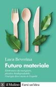 Futuro materiale. Elettronica da mangiare, plastica biodegradabile, l'energia dove meno te l'aspetti Libro di  Luca Beverina