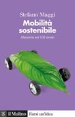 Mobilità sostenibile. Muoversi nel XXI secolo Libro di  Stefano Maggi
