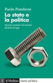 Lo stato e la politica. Quanto contano nel mondo globale di oggi. Nuova ediz. Libro di  Paolo Pombeni