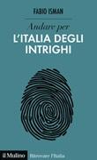 Andare per l'Italia degli intrighi Libro di  Fabio Isman