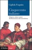 Cinquecento italiano. Religione, cultura e potere dal Rinascimento alla Controriforma Ebook di  Gigliola Fragnito