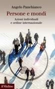 Persone e mondi. Azioni individuali e ordine internazionale Ebook di  Angelo Panebianco