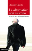 Le alternative non esistono. La vita e le opere di Tommaso Labranca Ebook di  Claudio Giunta