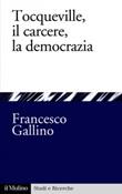 Tocqueville, il carcere, la democrazia Ebook di  Francesco Gallino