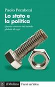 Lo stato e la politica. Quanto contano nel mondo globale di oggi Ebook di  Paolo Pombeni