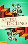 Ascesa e declino. Storia economica d'Italia Ebook di  Emanuele Felice