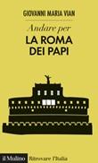 Andare per la Roma dei papi Ebook di  Giovanni Maria Vian