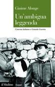 Un' ambigua leggenda. Cinema italiano e Grande Guerra Ebook di  Giaime Alonge