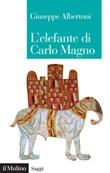 L' elefante di Carlo Magno. Il desiderio di un imperatore Ebook di  Giuseppe Albertoni