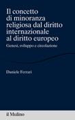 Il concetto di minoranza religiosa dal diritto internazionale al diritto europeo. Genesi, sviluppo e circolazione Ebook di  Daniele Ferrari