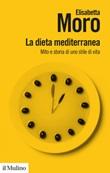 La dieta mediterranea. Mito e storia di uno stile di vita Ebook di  Elisabetta Moro