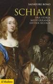 Schiavi. Una storia mediterranea (XVI-XIX secolo) Ebook di  Salvatore Bono