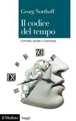 Il codice del tempo. Cervello, mente e coscienza Ebook di  Georg Northoff