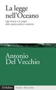 La legge nell'Oceano. Ugo Grozio e le origini dello spazio politico moderno Ebook di  Antonio Del Vecchio