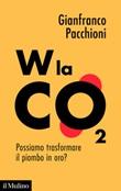 W la CO2. Possiamo trasformare il piombo in oro? Ebook di  Gianfranco Pacchioni