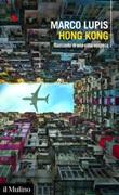 Hong Kong. Racconto di una città sospesa Ebook di  Marco Lupis