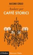 Andare per caffè storici Ebook di  Massimo Cerulo