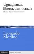 Uguaglianza, libertà, democrazia. L'Europa dopo la Grande recessione Ebook di  Leonardo Morlino