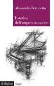 Estetica dell'improvvisazione Ebook di  Alessandro Bertinetto