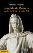 Arnaldo da Brescia nelle fonti del secolo XII. Nuova ediz. Ebook di  Arsenio Frugoni