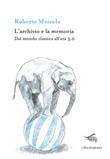 L'archivio e la memoria. Dal mondo classico all'età 3.0 Libro di  Roberta Mazzola