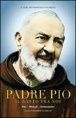 Padre Pio il santo tra noi. Vita, miracoli e testimonianze. Ediz. multilingue Libro di