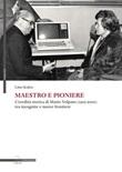 Maestro e pioniere. L'eredità storica di Mario Volpato (1915-2000) tra incognito e nuove frontiere Libro di  Lino Scalco