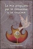 Le Mie preghiere per la Comunione e la Cresima Libro di  Francesca Fabris, Carla Manea