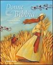 Donne della Bibbia. Ediz. illustrata