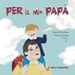 Per il mio papà Libro di  Elena Giordano