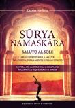Suryanamaskara. Saluto al sole. I suoi effetti sulla salute del corpo, della mente e dello spirito Ebook di  Krzysztof Stec