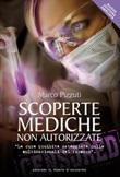 Scoperte mediche non autorizzate. Le cure proibite osteggiate dalle multinazionali del farmaco. Nuova ediz. Libro di  Marco Pizzuti