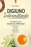 Digiuno intermittente. Un approccio olistico e spirituale. Manuale per la salute del corpo, della mente e dell'anima Ebook di  Peter Mueller