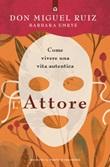 L' attore. Come vivere una vita autentica. Mystery school Ebook di  Miguel Ruiz, Barbara Emrys