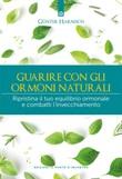 Guarire con gli ormoni naturali. Ripristina il tuo equilibrio ormonale e combatti l'invecchiamento Ebook di  Günter Harnisch