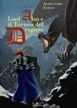 Lord Alan e il Torneo del Dragone. L'eredità del Dragone. Vol. 1: Libro di  Alessandro Zanoni